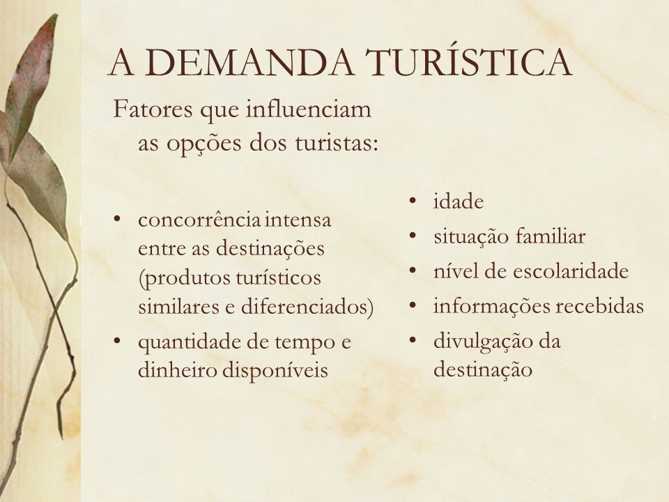 A DEMANDA TURÍSTICA Fatores que influenciam as opções dos turistas: concorrência intensa entre as destinações (produtos turísticos similares e diferen