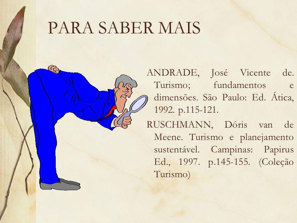 PARA SABER MAIS ANDRADE, José Vicente de. Turismo; fundamentos e dimensões. São Paulo: Ed. Ática, 1992. p.115-121. RUSCHMANN, Dóris van de Meene. Turi