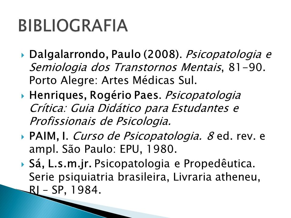 Dalgalarrondo, Paulo (2008). Psicopatologia e Semiologia dos Transtornos Mentais, 81-90. Porto Alegre: Artes Médicas Sul. Henriques, Rogério Paes. Psi