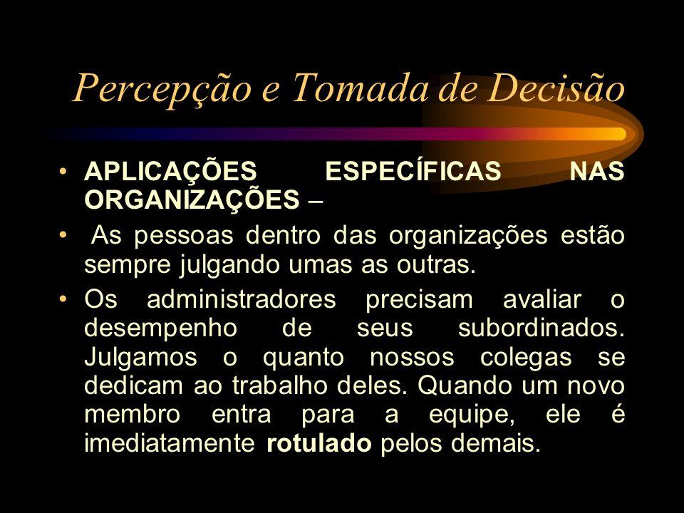Percepção e Tomada de Decisão APLICAÇÕES ESPECÍFICAS NAS ORGANIZAÇÕES – As pessoas dentro das organizações estão sempre julgando umas as outras. Os ad
