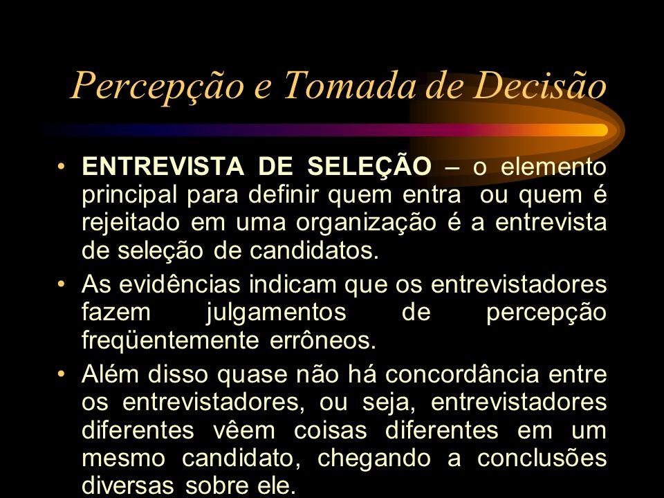 Percepção e Tomada de Decisão ENTREVISTA DE SELEÇÃO – o elemento principal para definir quem entra ou quem é rejeitado em uma organização é a entrevis