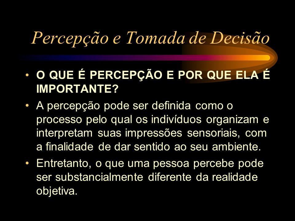 Percepção e Tomada de Decisão O QUE É PERCEPÇÃO E POR QUE ELA É IMPORTANTE? A percepção pode ser definida como o processo pelo qual os indivíduos orga