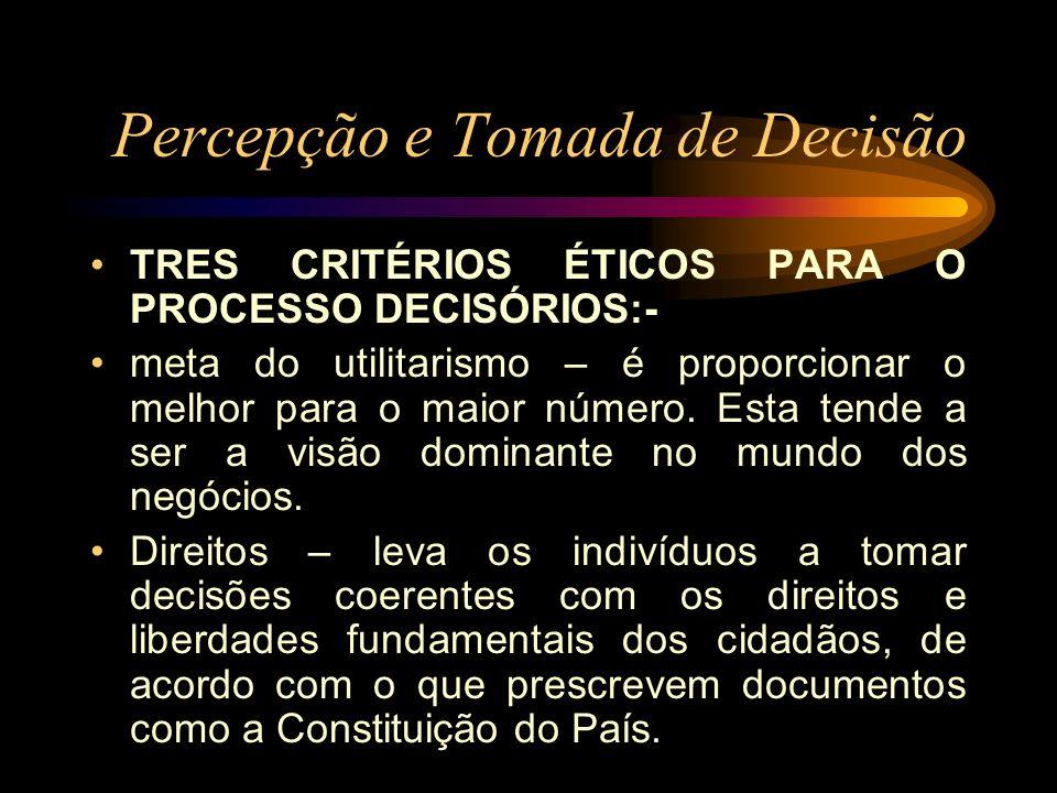Percepção e Tomada de Decisão TRES CRITÉRIOS ÉTICOS PARA O PROCESSO DECISÓRIOS:- meta do utilitarismo – é proporcionar o melhor para o maior número. E