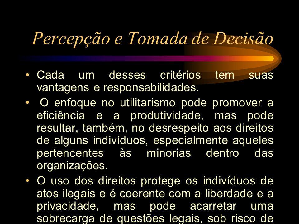 Percepção e Tomada de Decisão Cada um desses critérios tem suas vantagens e responsabilidades. O enfoque no utilitarismo pode promover a eficiência e