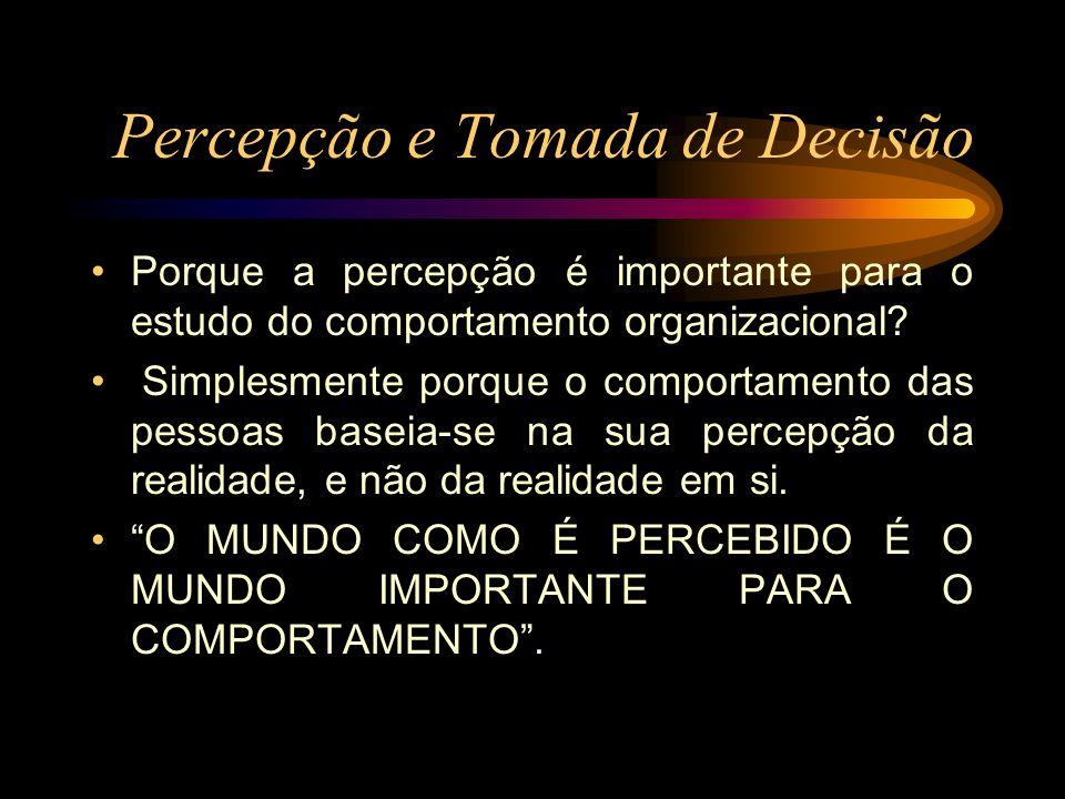 Percepção e Tomada de Decisão COMO FICA A ÉTICA NO PROCESSO DECISÓRIO – as considerações éticas devem ser um critério importante na orientação do processo decisório de uma organização.