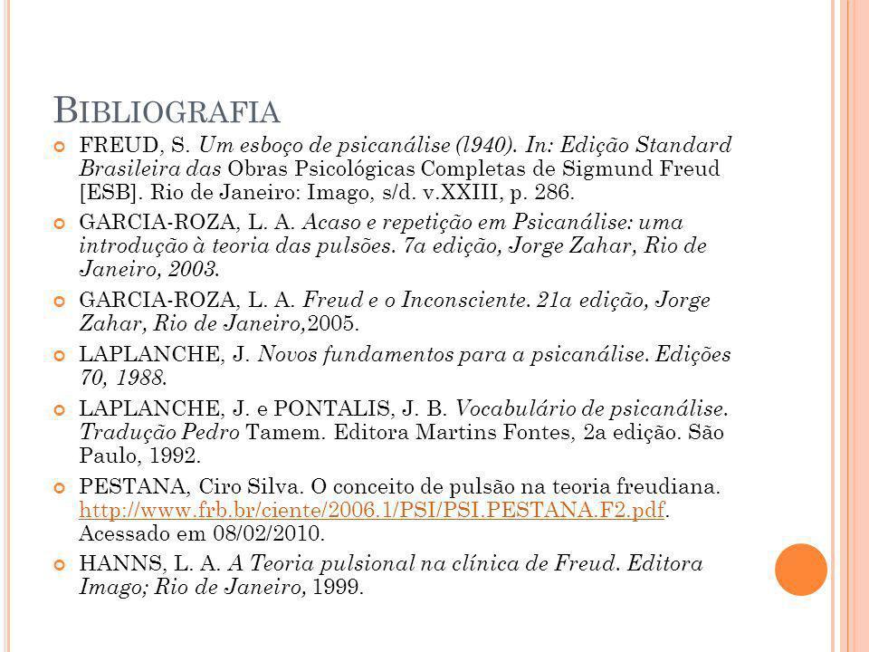 B IBLIOGRAFIA FREUD, S. Um esboço de psicanálise (l940). In: Edição Standard Brasileira das Obras Psicológicas Completas de Sigmund Freud [ESB]. Rio d