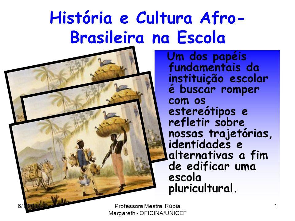 História e Cultura Afro- Brasileira na Escola Um dos papéis fundamentais da instituição escolar é buscar romper com os estereótipos e refletir sobre nossas trajetórias, identidades e alternativas a fim de edificar uma escola pluricultural.
