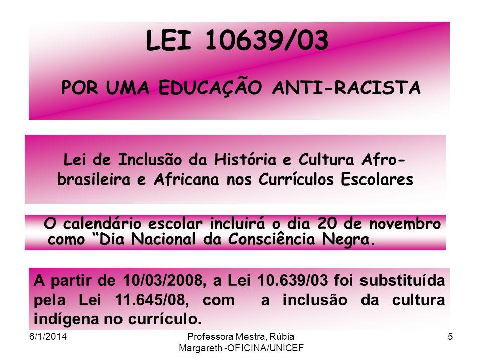 Lei de Inclusão da História e Cultura Afro- brasileira e Africana nos Currículos Escolares LEI 10639/03 POR UMA EDUCAÇÃO ANTI-RACISTA A partir de 10/03/2008, a Lei 10.639/03 foi substituída pela Lei 11.645/08, com a inclusão da cultura indígena no currículo.