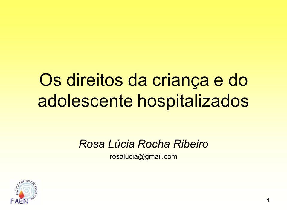 Rosa Lúcia Rocha Ribeiro rosalucia@gmail.com 1 Os direitos da criança e do adolescente hospitalizados