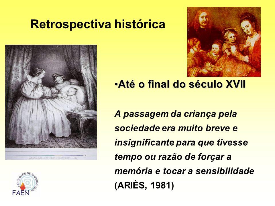 Retrospectiva histórica Até o final do século XVIIAté o final do século XVII A passagem da criança pela sociedade era muito breve e insignificante par
