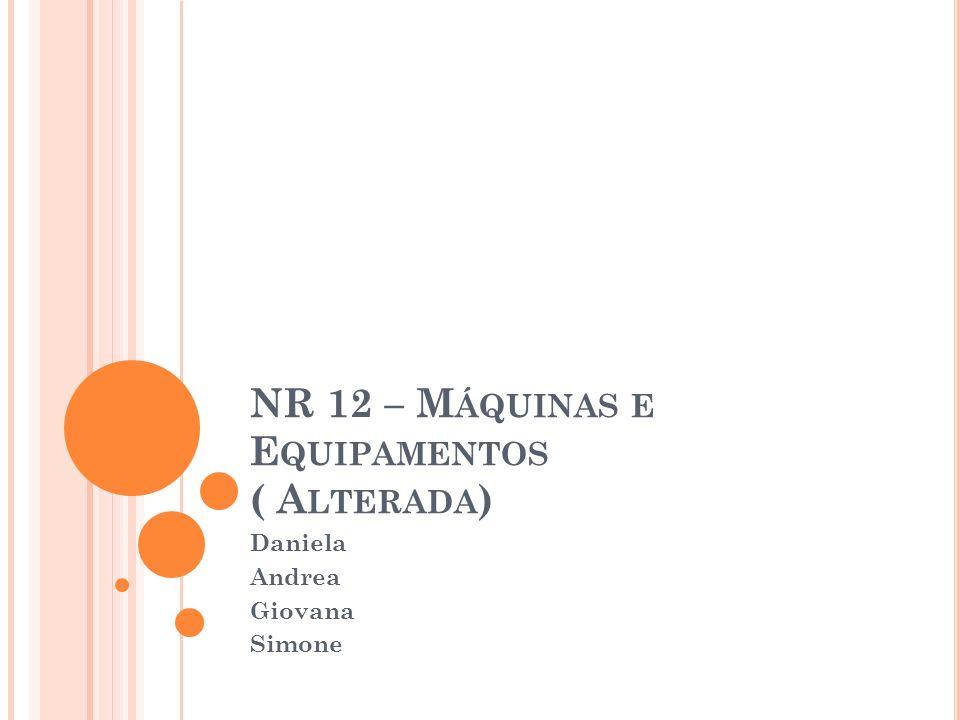 NR 12 – M ÁQUINAS E E QUIPAMENTOS ( A LTERADA ) Daniela Andrea Giovana Simone