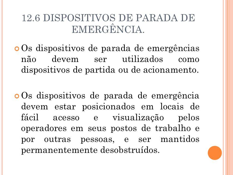 12.6 DISPOSITIVOS DE PARADA DE EMERGÊNCIA. Os dispositivos de parada de emergências não devem ser utilizados como dispositivos de partida ou de aciona