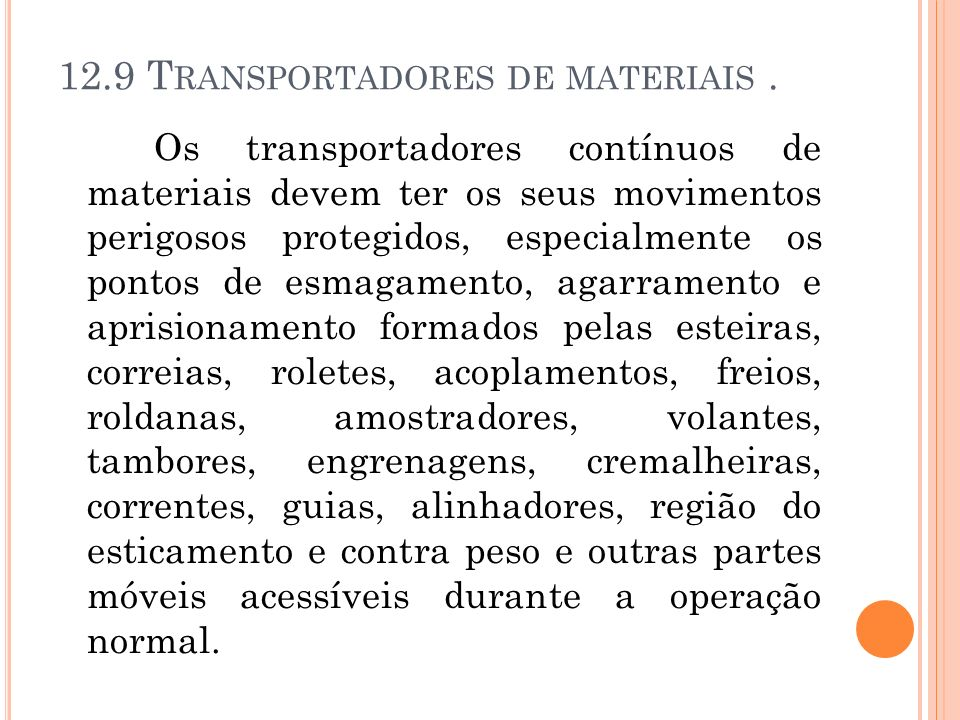 12.9 T RANSPORTADORES DE MATERIAIS. Os transportadores contínuos de materiais devem ter os seus movimentos perigosos protegidos, especialmente os pont