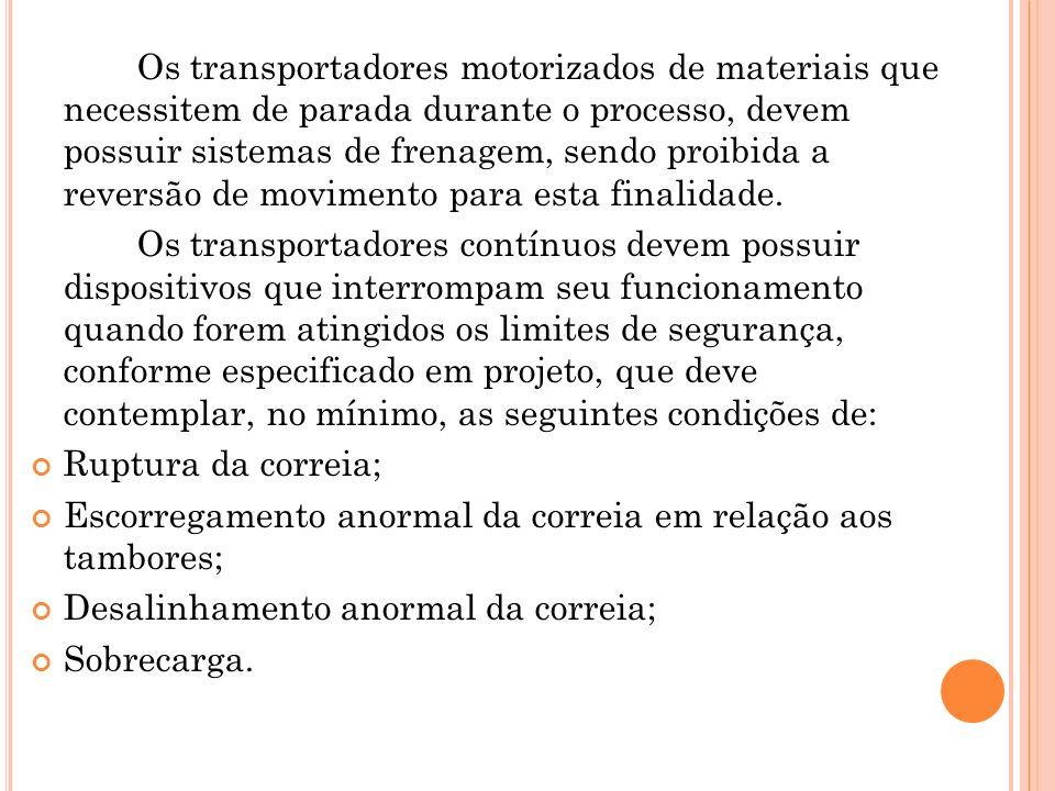 Os transportadores motorizados de materiais que necessitem de parada durante o processo, devem possuir sistemas de frenagem, sendo proibida a reversão