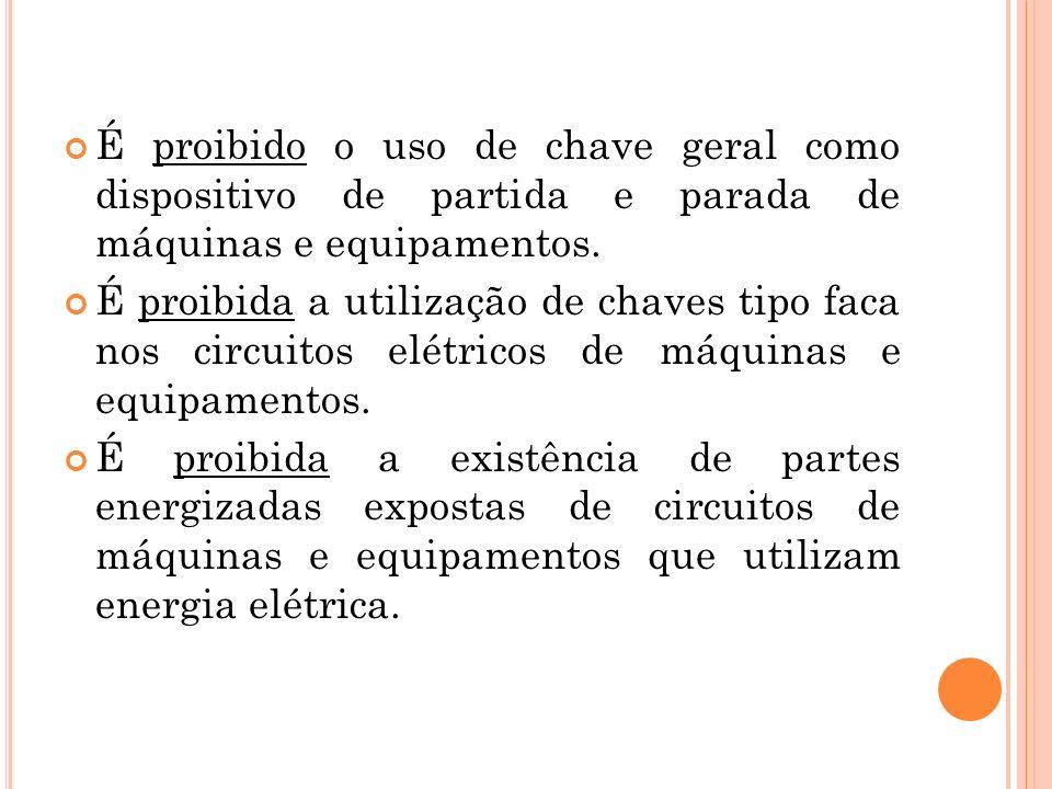 É proibido o uso de chave geral como dispositivo de partida e parada de máquinas e equipamentos. É proibida a utilização de chaves tipo faca nos circu