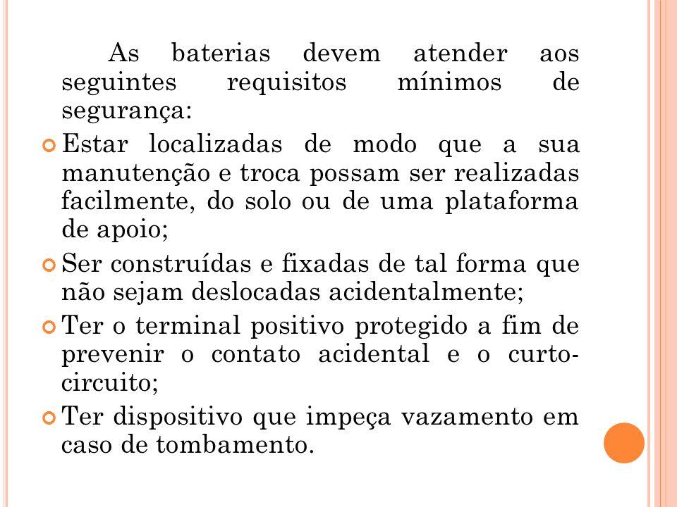 As baterias devem atender aos seguintes requisitos mínimos de segurança: Estar localizadas de modo que a sua manutenção e troca possam ser realizadas