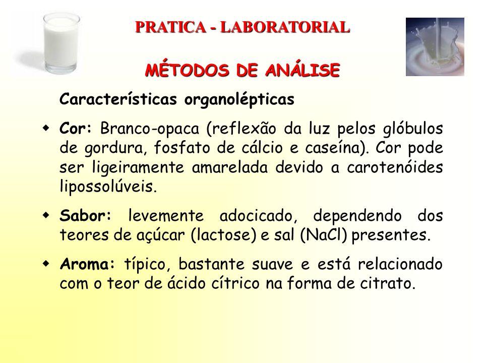 MÉTODOS DE ANÁLISE Características organolépticas Cor: Branco-opaca (reflexão da luz pelos glóbulos de gordura, fosfato de cálcio e caseína). Cor pode