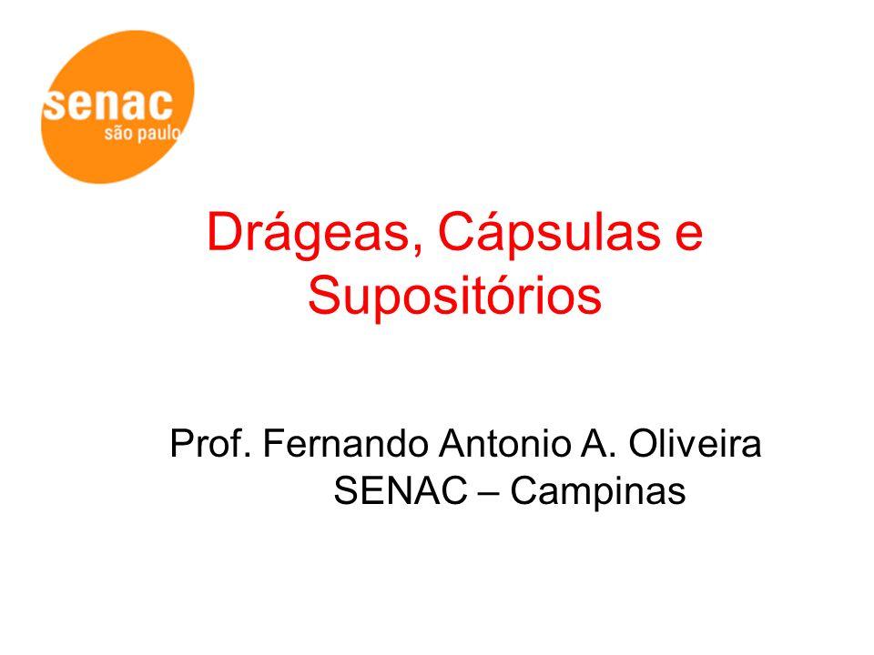 Drágeas, Cápsulas e Supositórios Prof. Fernando Antonio A. Oliveira SENAC – Campinas
