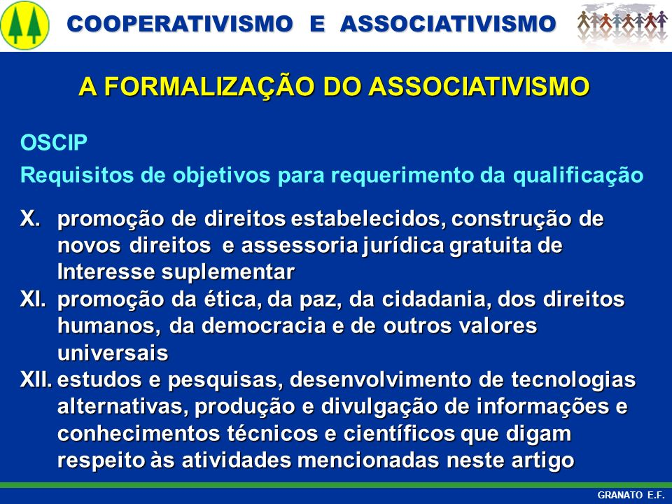 COOPERATIVISMO E ASSOCIATIVISMO COOPERATIVISMO E ASSOCIATIVISMO GRANATO E.F. A FORMALIZAÇÃO DO ASSOCIATIVISMO OSCIP Requisitos de objetivos para reque