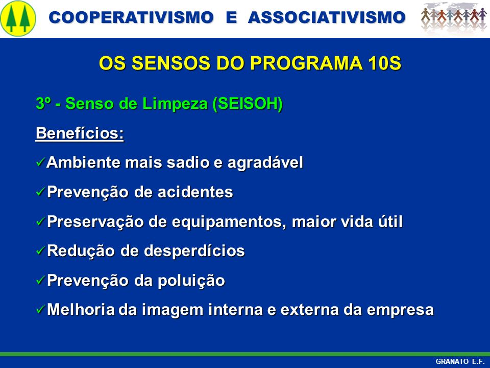 COOPERATIVISMO E ASSOCIATIVISMO COOPERATIVISMO E ASSOCIATIVISMO GRANATO E.F. 3º - Senso de Limpeza (SEISOH) Benefícios: Ambiente mais sadio e agradáve