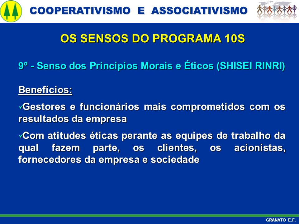 COOPERATIVISMO E ASSOCIATIVISMO COOPERATIVISMO E ASSOCIATIVISMO GRANATO E.F. 9º - Senso dos Princípios Morais e Éticos (SHISEI RINRI) Benefícios: Gest