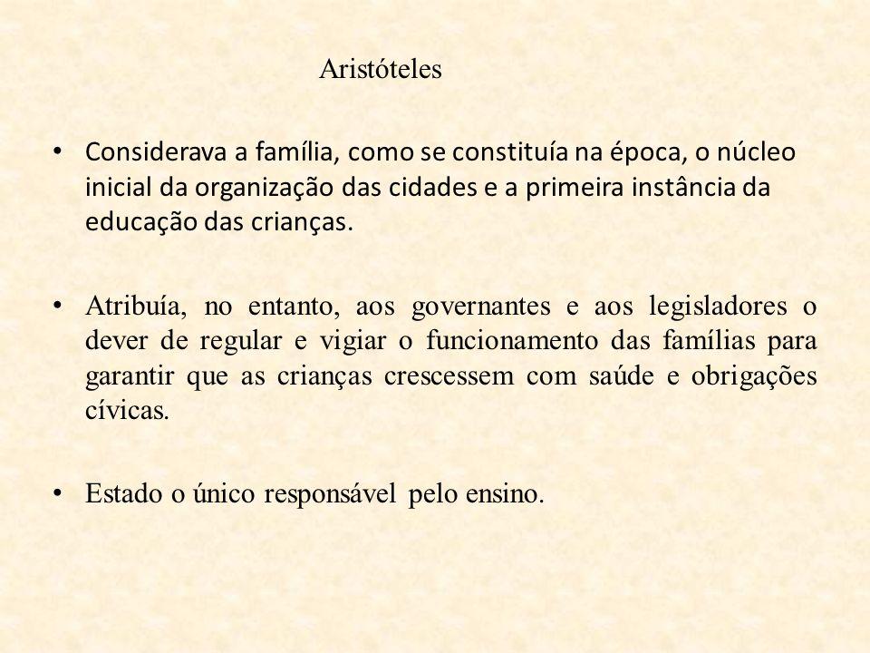 Aristóteles Considerava a família, como se constituía na época, o núcleo inicial da organização das cidades e a primeira instância da educação das cri