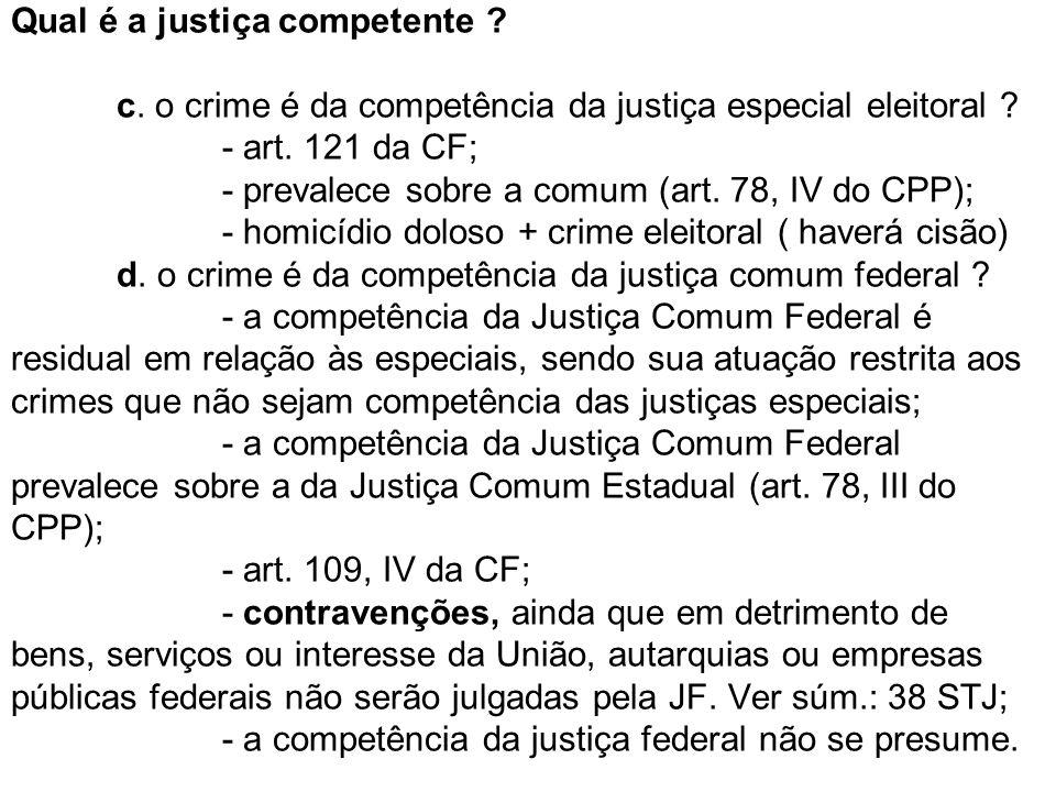 Qual é a justiça competente ? c. o crime é da competência da justiça especial eleitoral ? - art. 121 da CF; - prevalece sobre a comum (art. 78, IV do