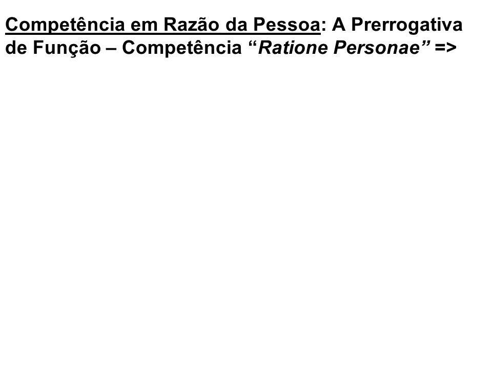 Competência em Razão da Pessoa: A Prerrogativa de Função – Competência Ratione Personae =>