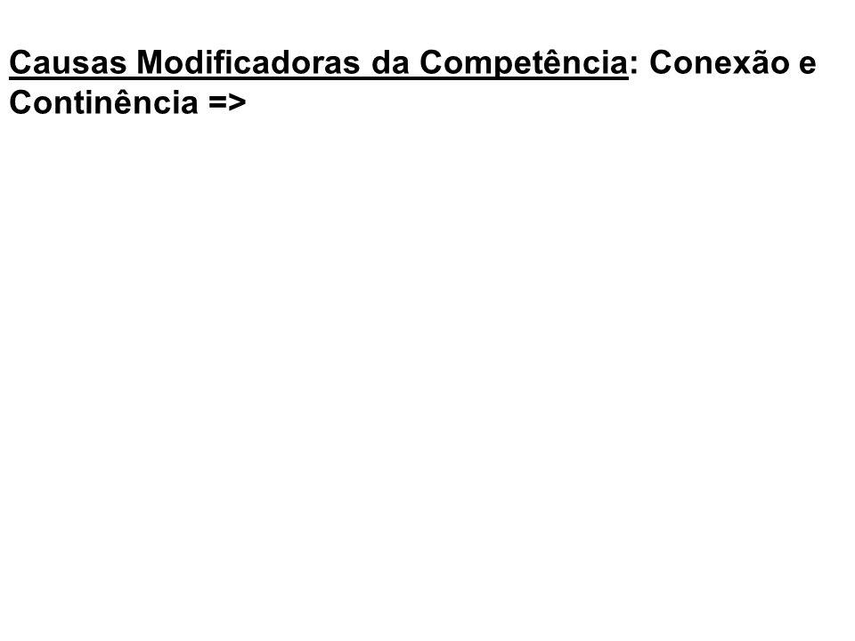 Causas Modificadoras da Competência: Conexão e Continência =>