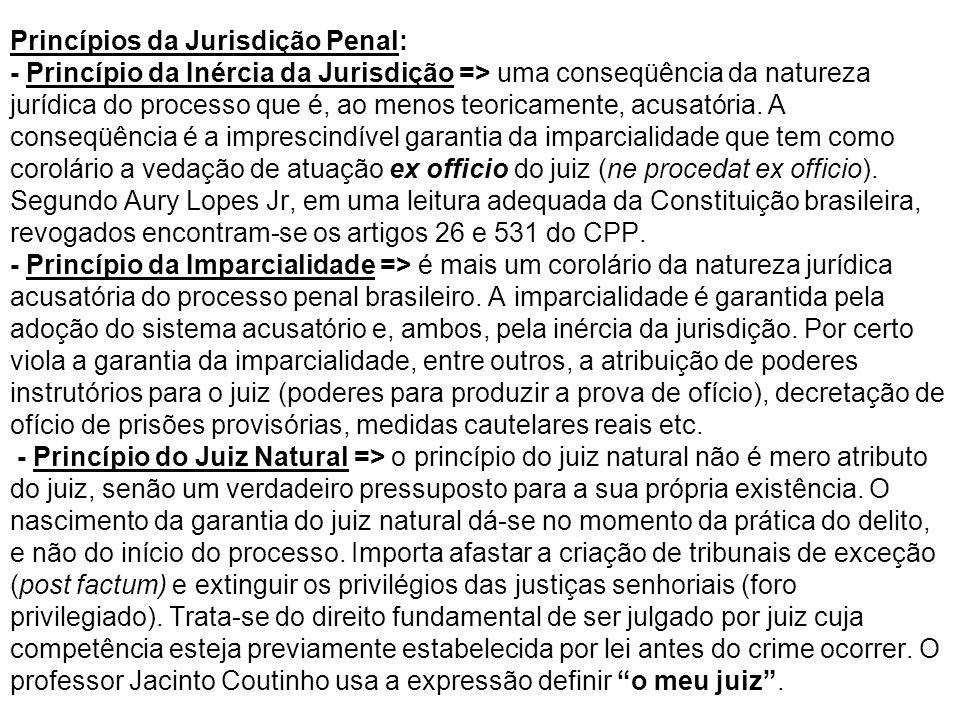 Princípios da Jurisdição Penal: - Princípio da Inércia da Jurisdição => uma conseqüência da natureza jurídica do processo que é, ao menos teoricamente