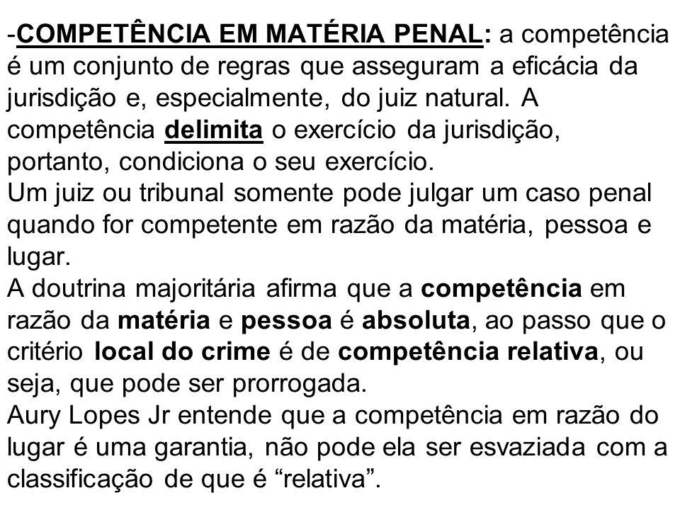 -COMPETÊNCIA EM MATÉRIA PENAL: a competência é um conjunto de regras que asseguram a eficácia da jurisdição e, especialmente, do juiz natural. A compe