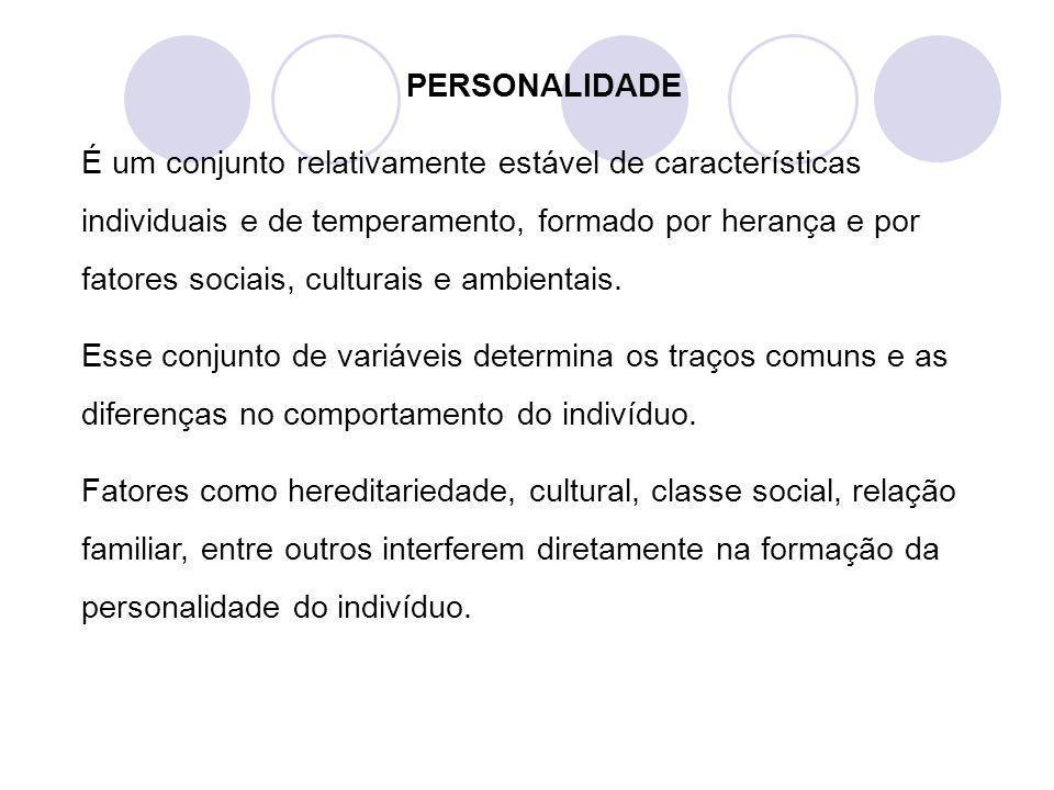 PERSONALIDADE É um conjunto relativamente estável de características individuais e de temperamento, formado por herança e por fatores sociais, cultura