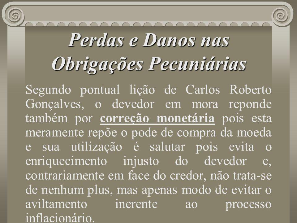 Perdas e Danos nas Obrigações Pecuniárias Segundo pontual lição de Carlos Roberto Gonçalves, o devedor em mora reponde também por correção monetária p