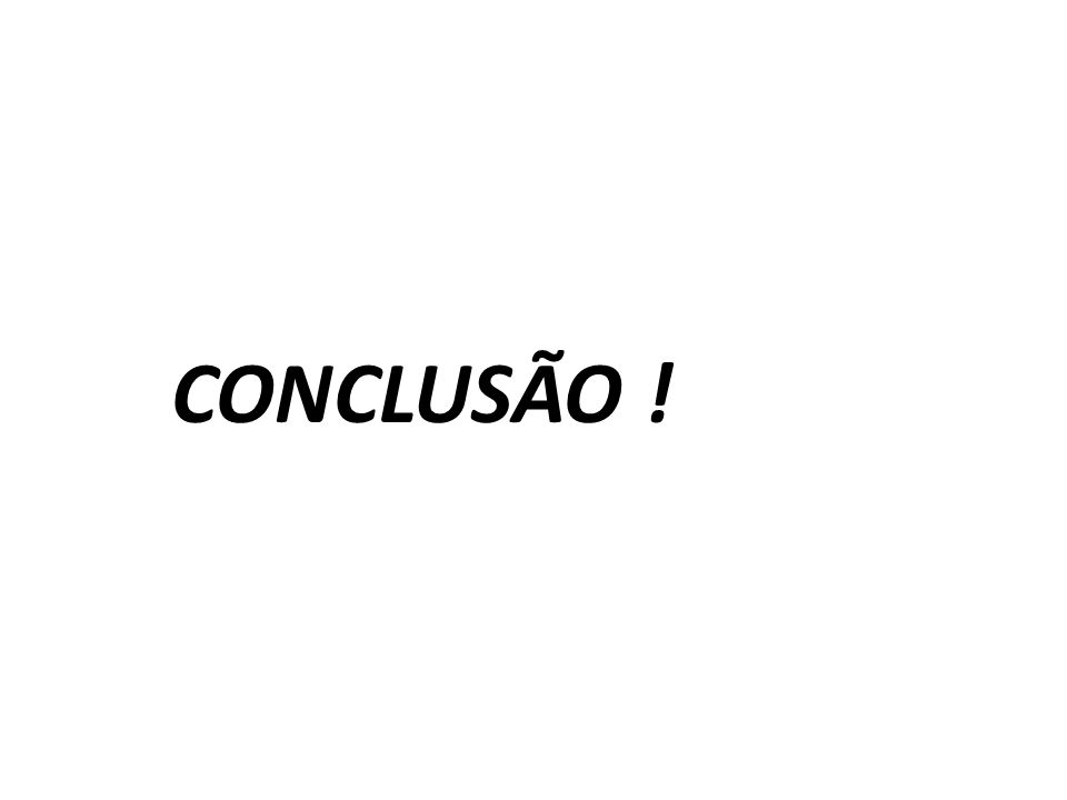 CONCLUSÃO !