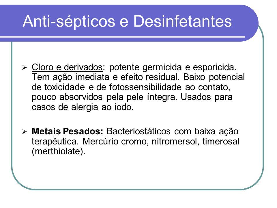 Anti-sépticos e Desinfetantes Cloro e derivados: potente germicida e esporicida. Tem ação imediata e efeito residual. Baixo potencial de toxicidade e