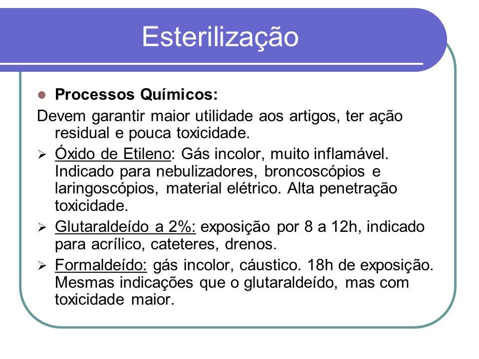 Esterilização Processos Químicos: Devem garantir maior utilidade aos artigos, ter ação residual e pouca toxicidade. Óxido de Etileno: Gás incolor, mui