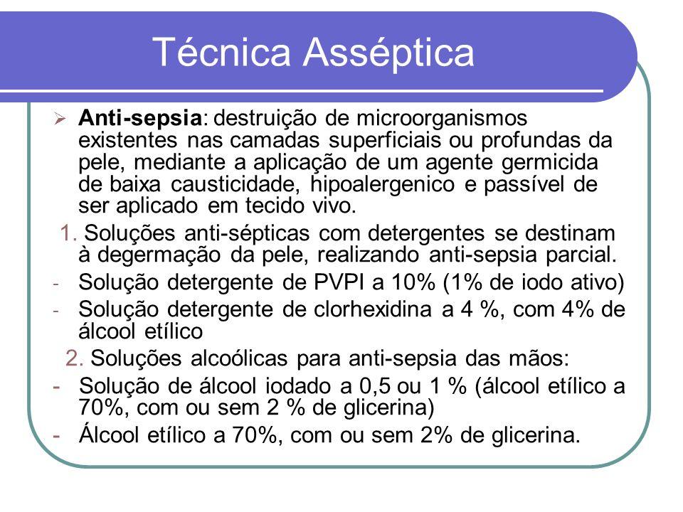 Técnica Asséptica Anti-sepsia: destruição de microorganismos existentes nas camadas superficiais ou profundas da pele, mediante a aplicação de um agen