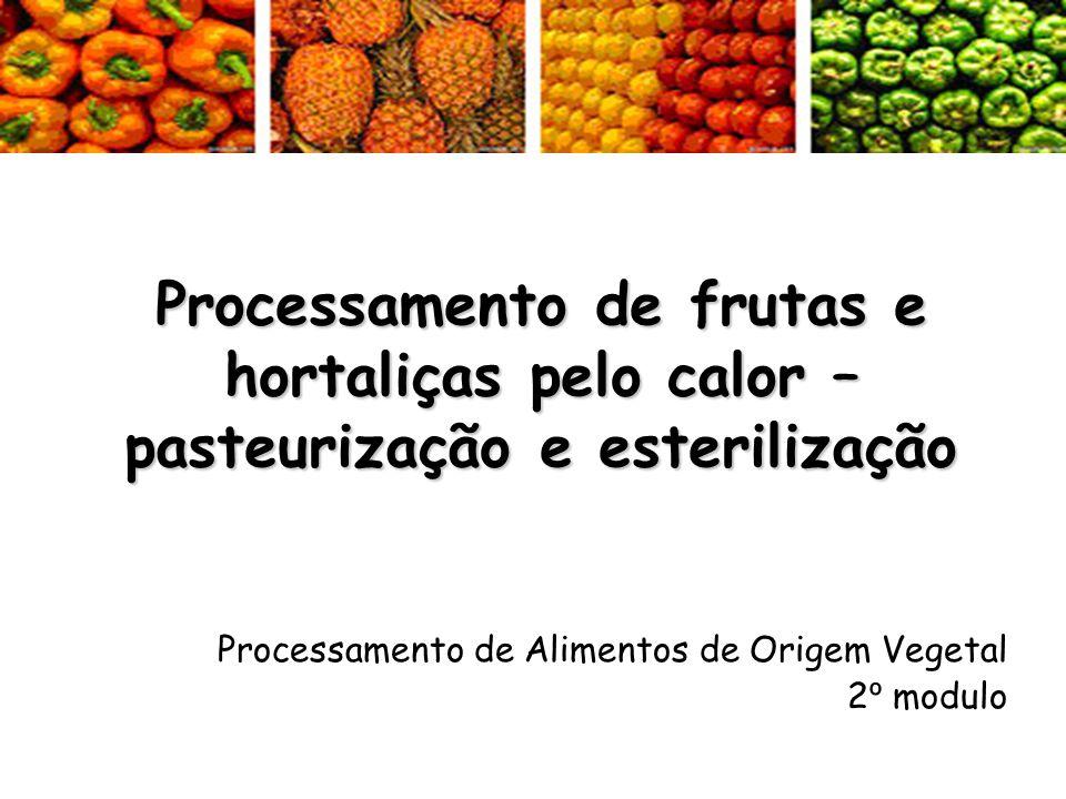Processamento de frutas e hortaliças pelo calor – pasteurização e esterilização Processamento de Alimentos de Origem Vegetal 2 º modulo