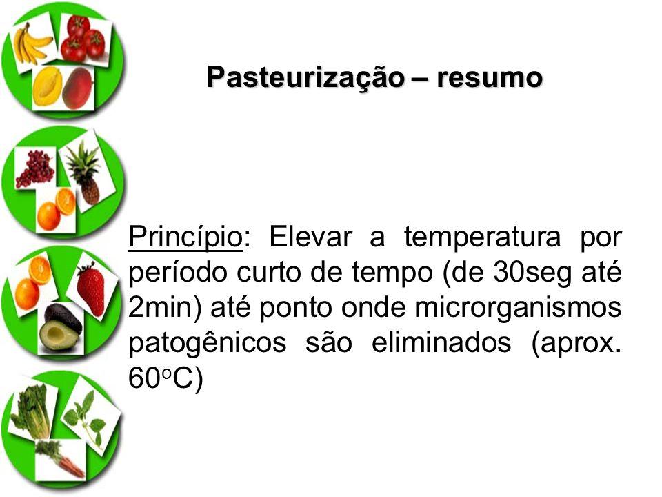 Pasteurização – resumo Princípio: Elevar a temperatura por período curto de tempo (de 30seg até 2min) até ponto onde microrganismos patogênicos são el