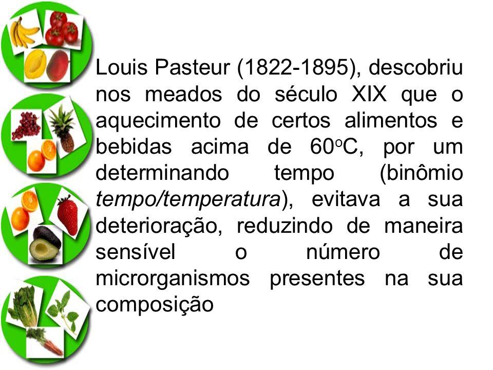 Louis Pasteur (1822-1895), descobriu nos meados do século XIX que o aquecimento de certos alimentos e bebidas acima de 60 o C, por um determinando tem