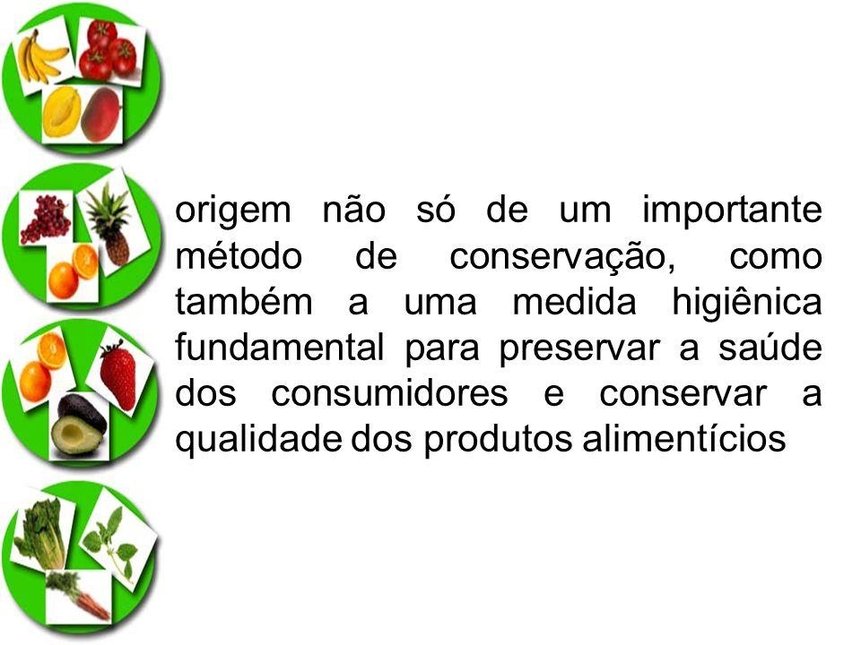 origem não só de um importante método de conservação, como também a uma medida higiênica fundamental para preservar a saúde dos consumidores e conserv