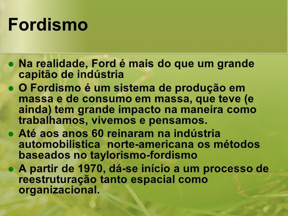 Fordismo Na realidade, Ford é mais do que um grande capitão de indústria O Fordismo é um sistema de produção em massa e de consumo em massa, que teve