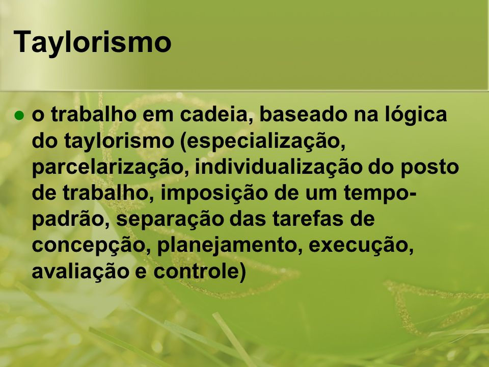 o trabalho em cadeia, baseado na lógica do taylorismo (especialização, parcelarização, individualização do posto de trabalho, imposição de um tempo- p