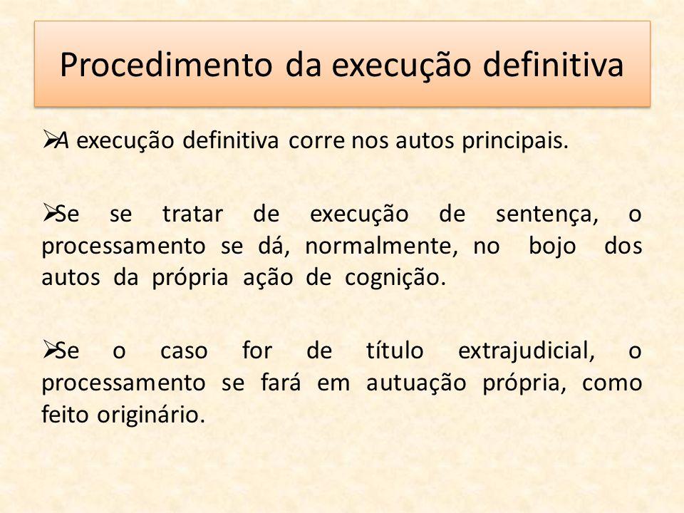 Procedimento da execução definitiva A execução definitiva corre nos autos principais. Se se tratar de execução de sentença, o processamento se dá, nor