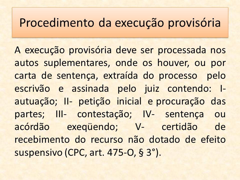 Procedimento da execução provisória A execução provisória deve ser processada nos autos suplementares, onde os houver, ou por carta de sentença, extra