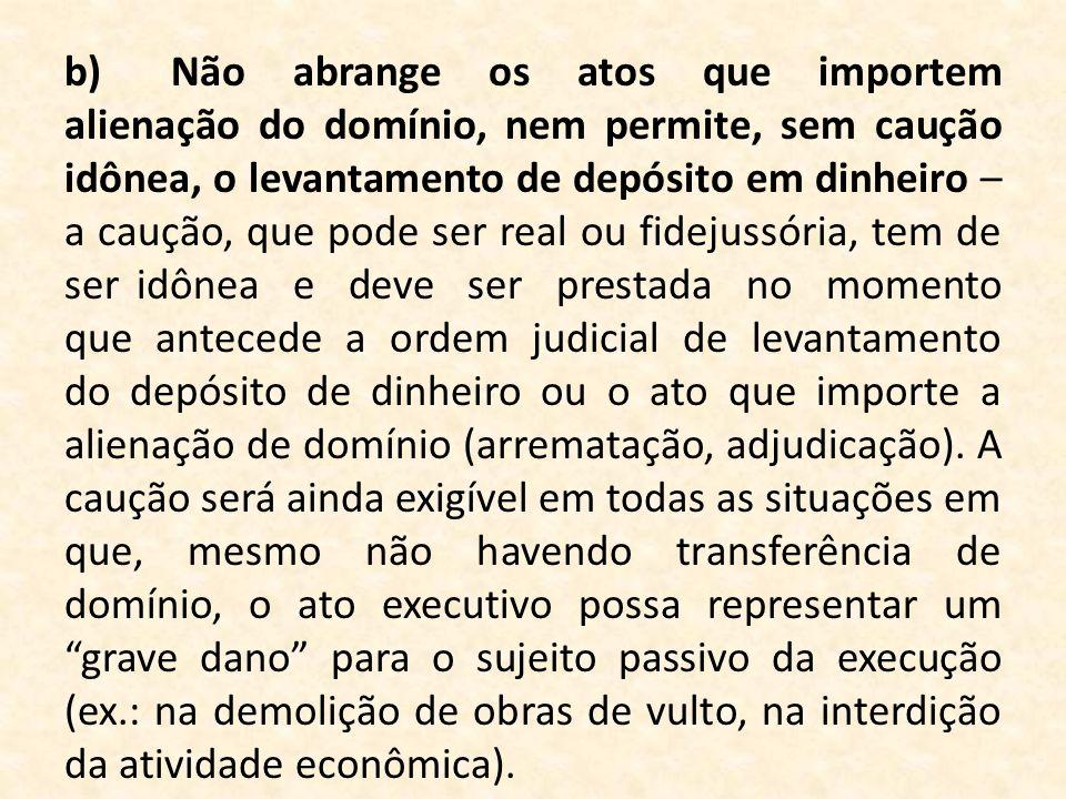 b)Não abrange os atos que importem alienação do domínio, nem permite, sem caução idônea, o levantamento de depósito em dinheiro – a caução, que pode s