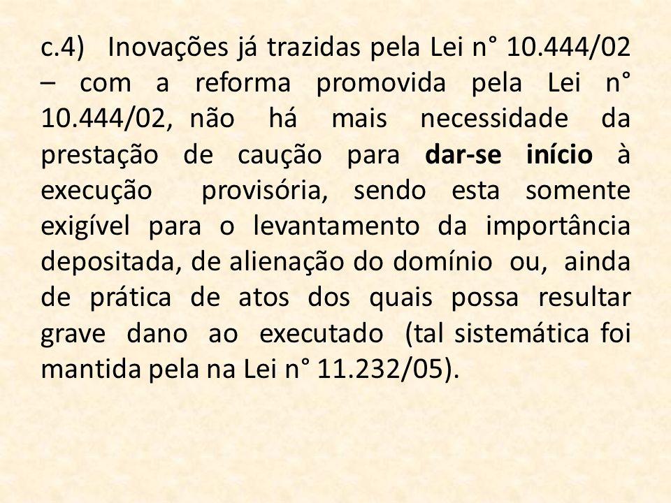 c.4)Inovações já trazidas pela Lei n° 10.444/02 – com a reforma promovida pela Lei n° 10.444/02, não há mais necessidade da prestação de caução para d