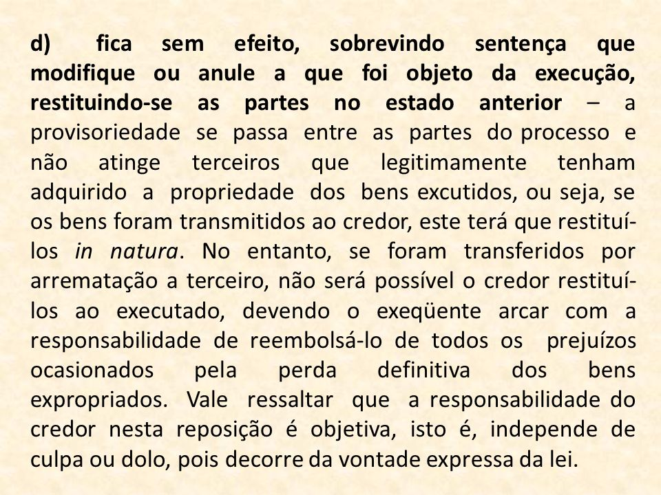 d)fica sem efeito, sobrevindo sentença que modifique ou anule a que foi objeto da execução, restituindo-se as partes no estado anterior – a provisorie