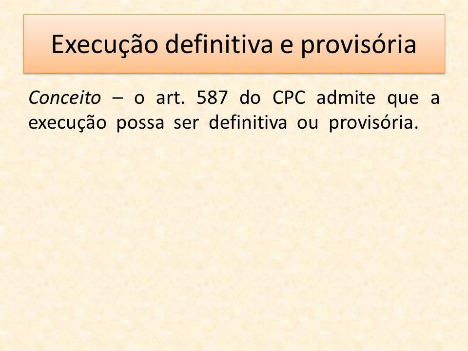 Execução definitiva e provisória Conceito – o art. 587 do CPC admite que a execução possa ser definitiva ou provisória.