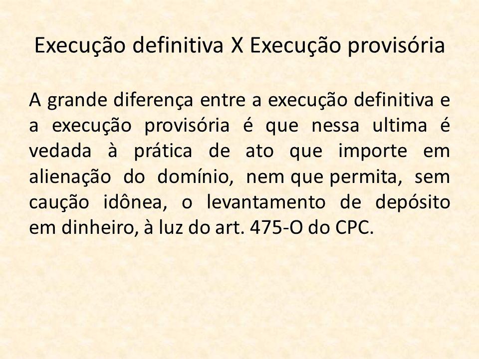 Execução definitiva X Execução provisória A grande diferença entre a execução definitiva e a execução provisória é que nessa ultima é vedada à prática